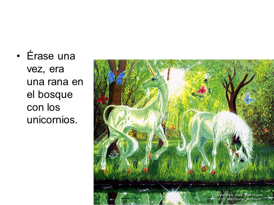 Érase una vez, era una rana en el bosque con los unicornios.