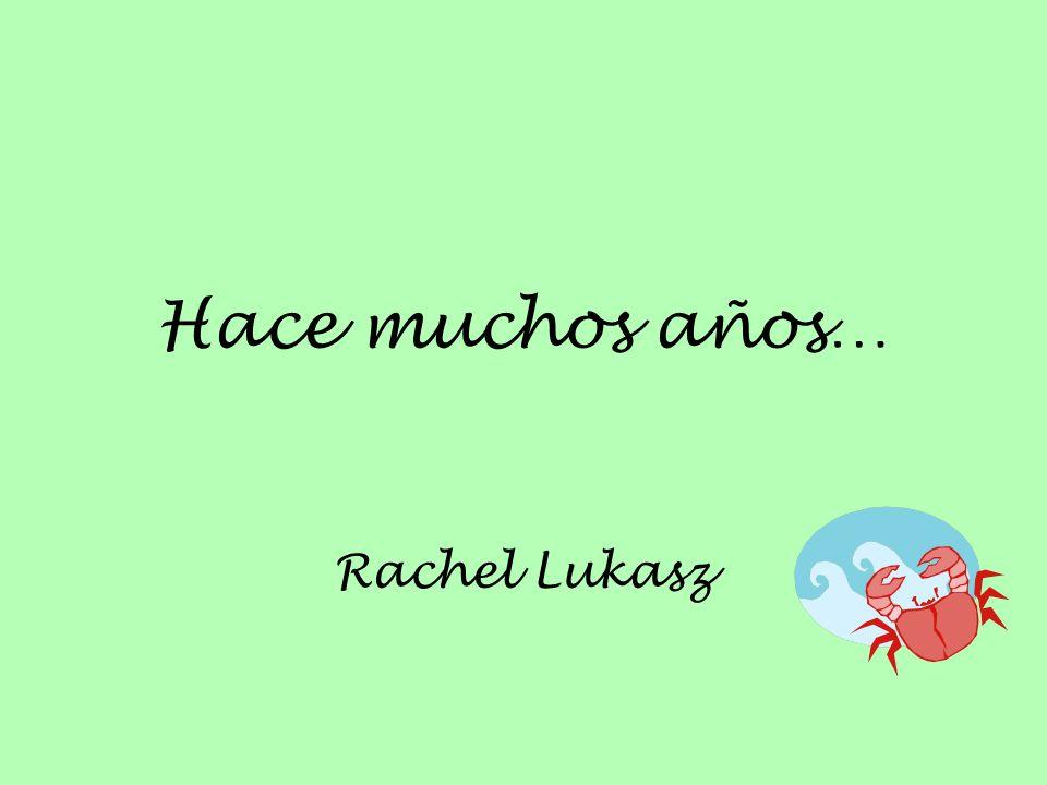 Hace muchos años… Rachel Lukasz