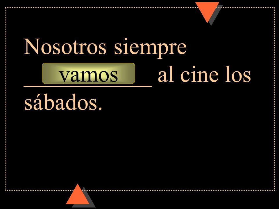 Nosotros siempre ___________ al cine los sábados.
