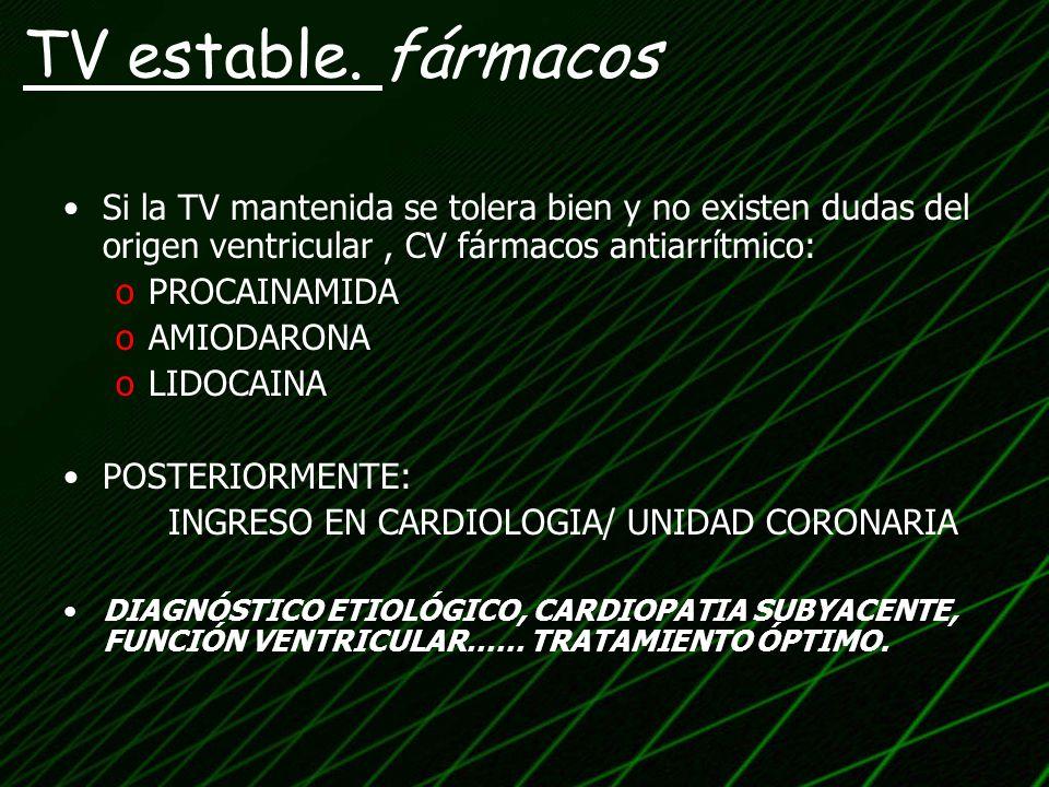 TV estable. fármacos Si la TV mantenida se tolera bien y no existen dudas del origen ventricular , CV fármacos antiarrítmico: