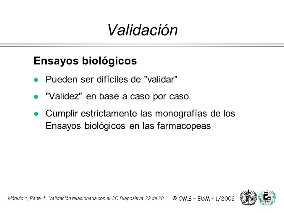Validación Ensayos biológicos Pueden ser difíciles de validar