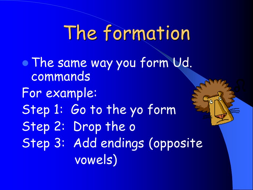 The formation The same way you form Ud. commands For example: