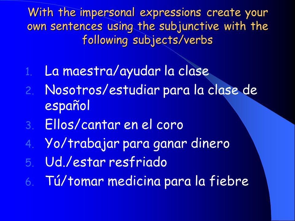 La maestra/ayudar la clase Nosotros/estudiar para la clase de español