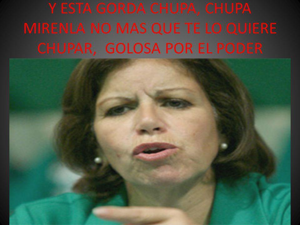 Y ESTA GORDA CHUPA, CHUPA MIRENLA NO MAS QUE TE LO QUIERE CHUPAR, GOLOSA POR EL PODER