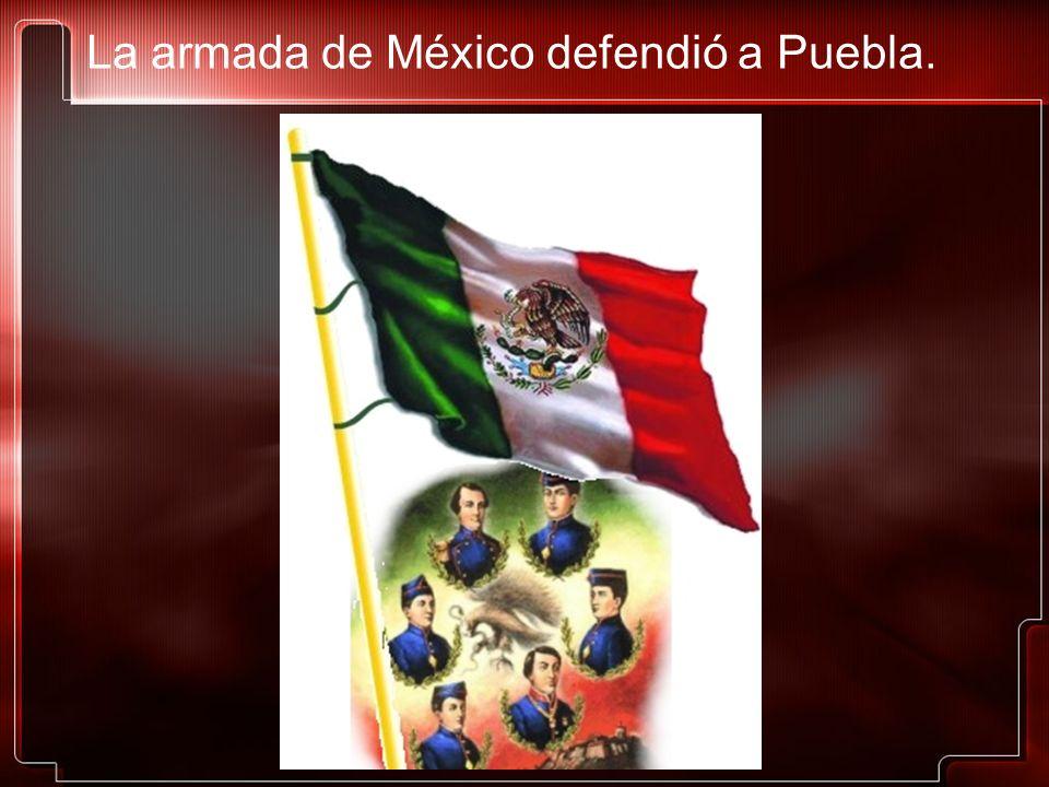 La armada de México defendió a Puebla.