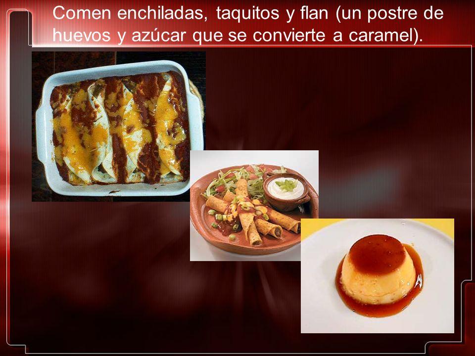 Comen enchiladas, taquitos y flan (un postre de huevos y azúcar que se convierte a caramel).