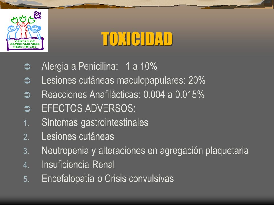 TOXICIDAD Alergia a Penicilina: 1 a 10%