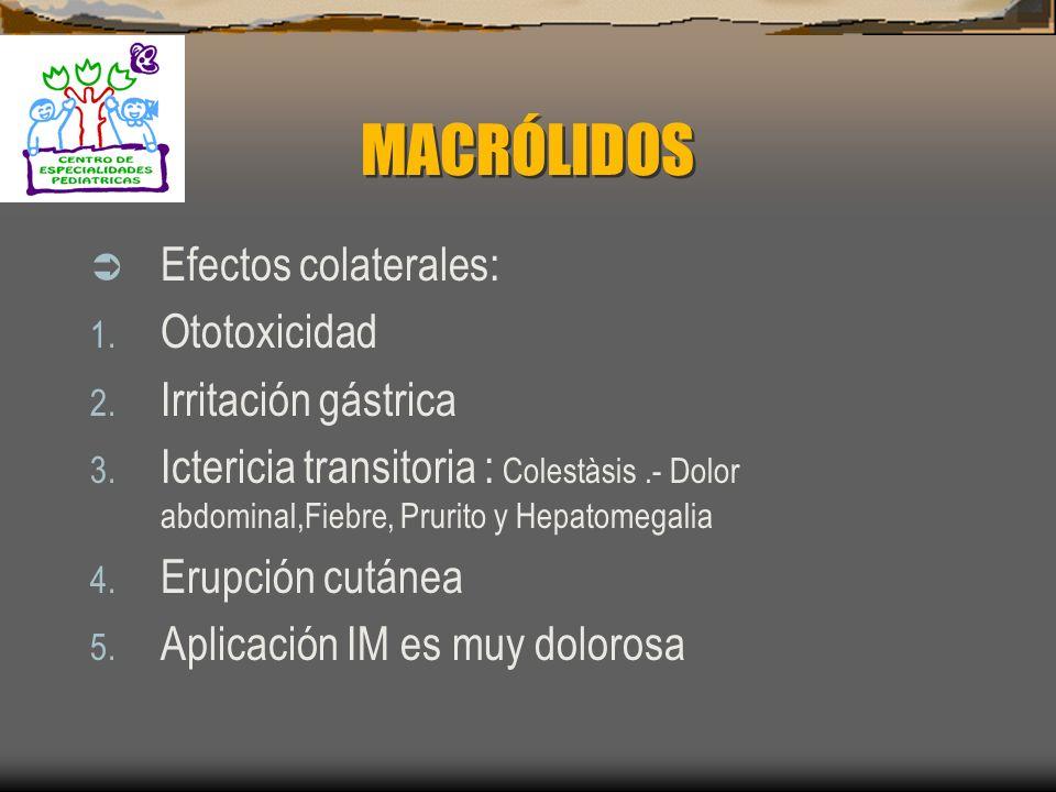 MACRÓLIDOS Efectos colaterales: Ototoxicidad Irritación gástrica