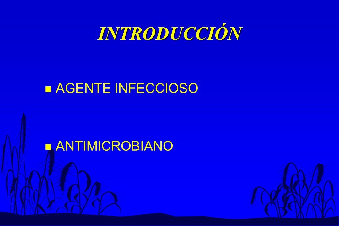 INTRODUCCIÓN AGENTE INFECCIOSO ANTIMICROBIANO