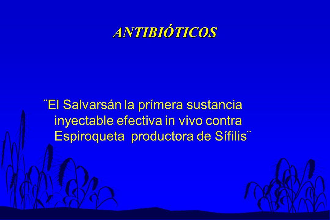 ANTIBIÓTICOS ¨El Salvarsán la prímera sustancia inyectable efectiva in vivo contra Espiroqueta productora de Sífilis¨