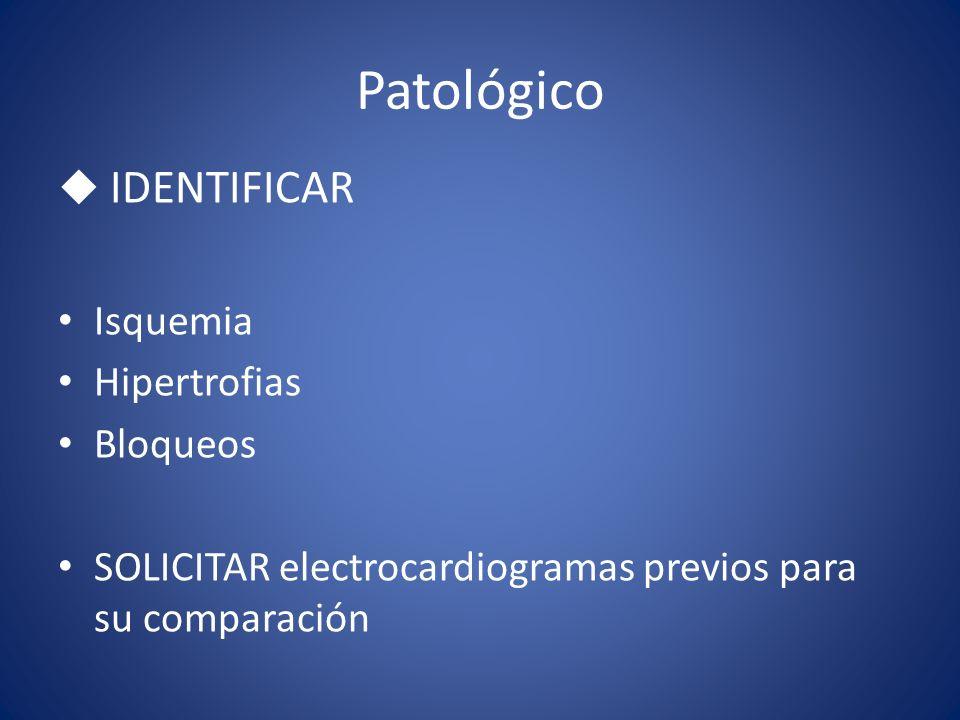 Patológico IDENTIFICAR Isquemia Hipertrofias Bloqueos