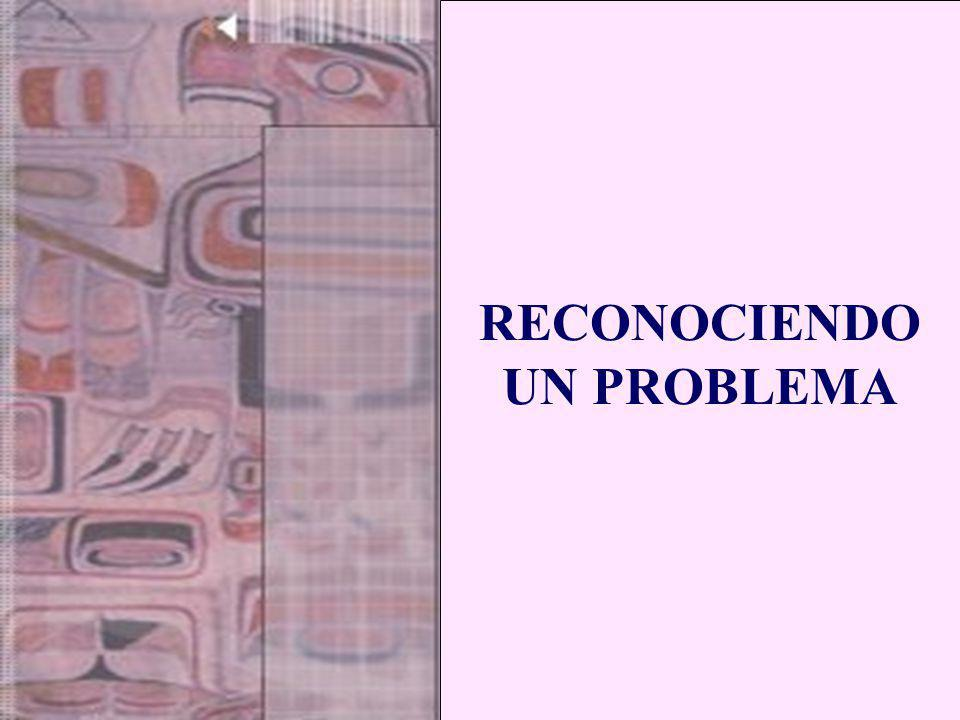 RECONOCIENDO UN PROBLEMA