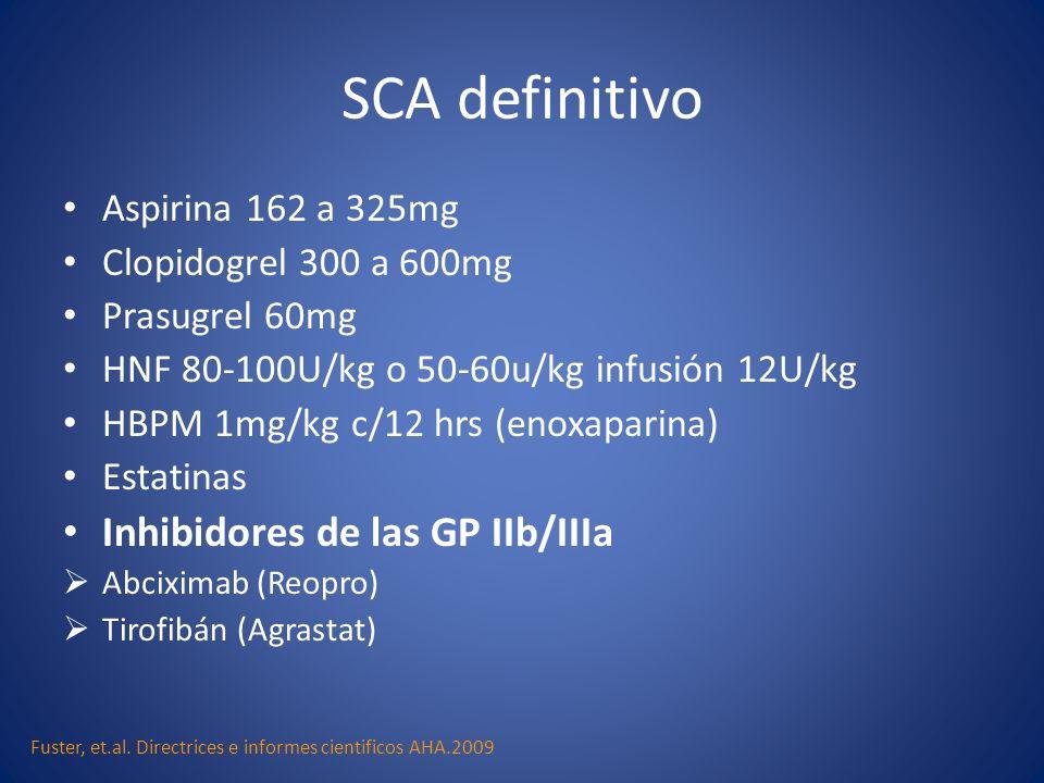SCA definitivo Inhibidores de las GP IIb/IIIa Aspirina 162 a 325mg
