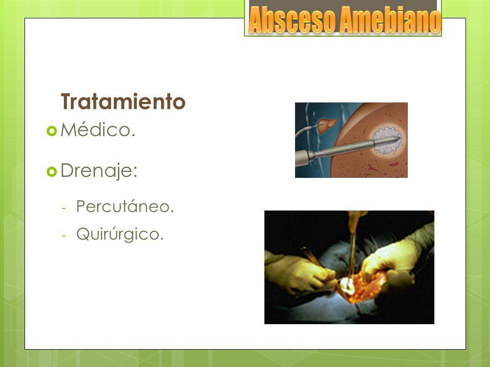 Absceso Amebiano Tratamiento Médico. Drenaje: Percutáneo. Quirúrgico.