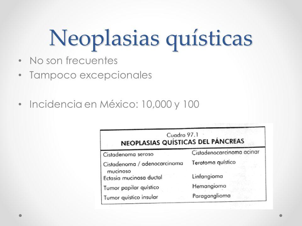 Neoplasias quísticas No son frecuentes Tampoco excepcionales