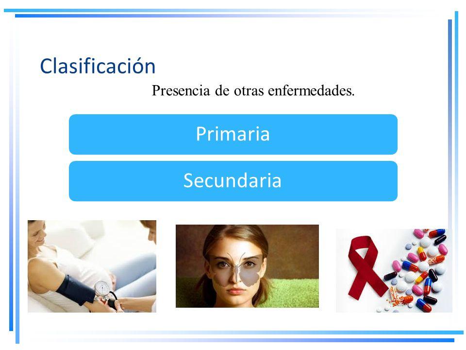 Clasificación Presencia de otras enfermedades. Primaria Secundaria