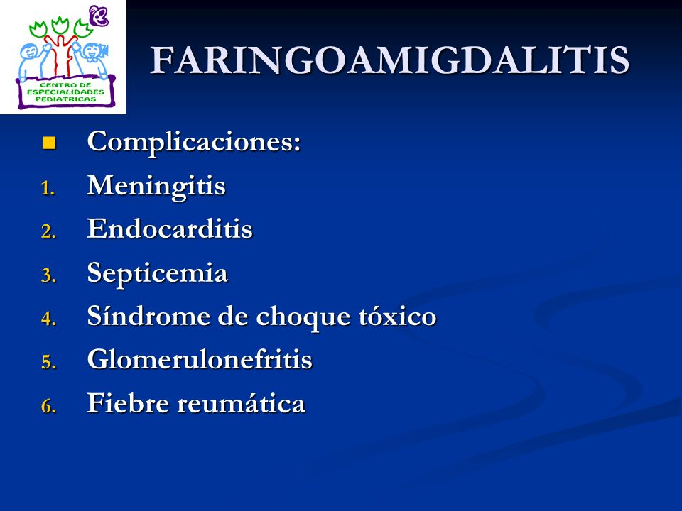 FARINGOAMIGDALITIS Complicaciones: Meningitis Endocarditis Septicemia