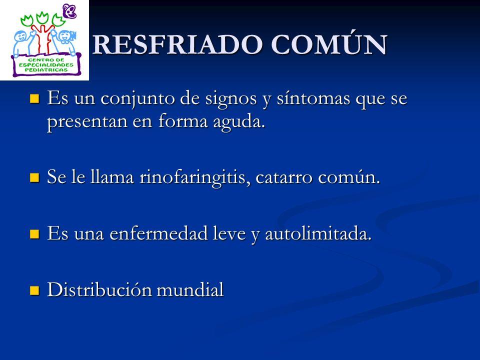 RESFRIADO COMÚN Es un conjunto de signos y síntomas que se presentan en forma aguda. Se le llama rinofaringitis, catarro común.