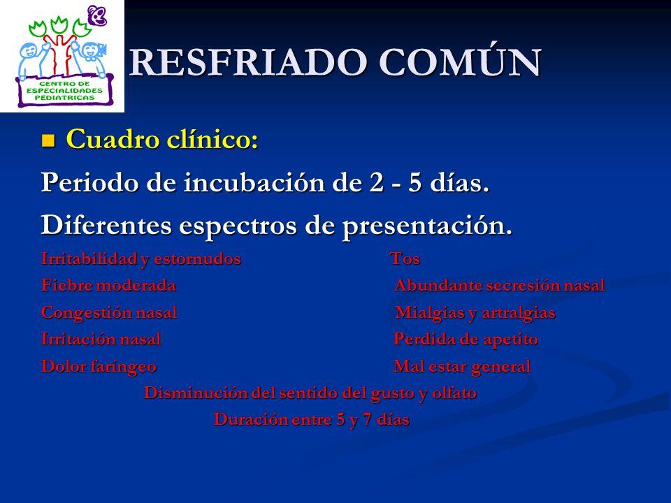 RESFRIADO COMÚN Cuadro clínico: Periodo de incubación de 2 - 5 días.