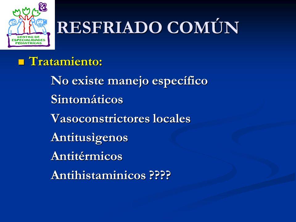 RESFRIADO COMÚN Tratamiento: No existe manejo específico Sintomáticos
