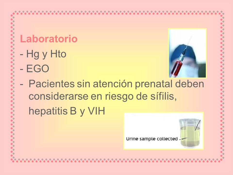 Laboratorio - Hg y Hto. - EGO. Pacientes sin atención prenatal deben considerarse en riesgo de sífilis,