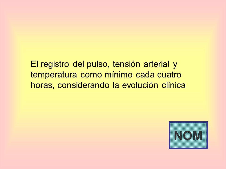 El registro del pulso, tensión arterial y temperatura como mínimo cada cuatro horas, considerando la evolución clínica