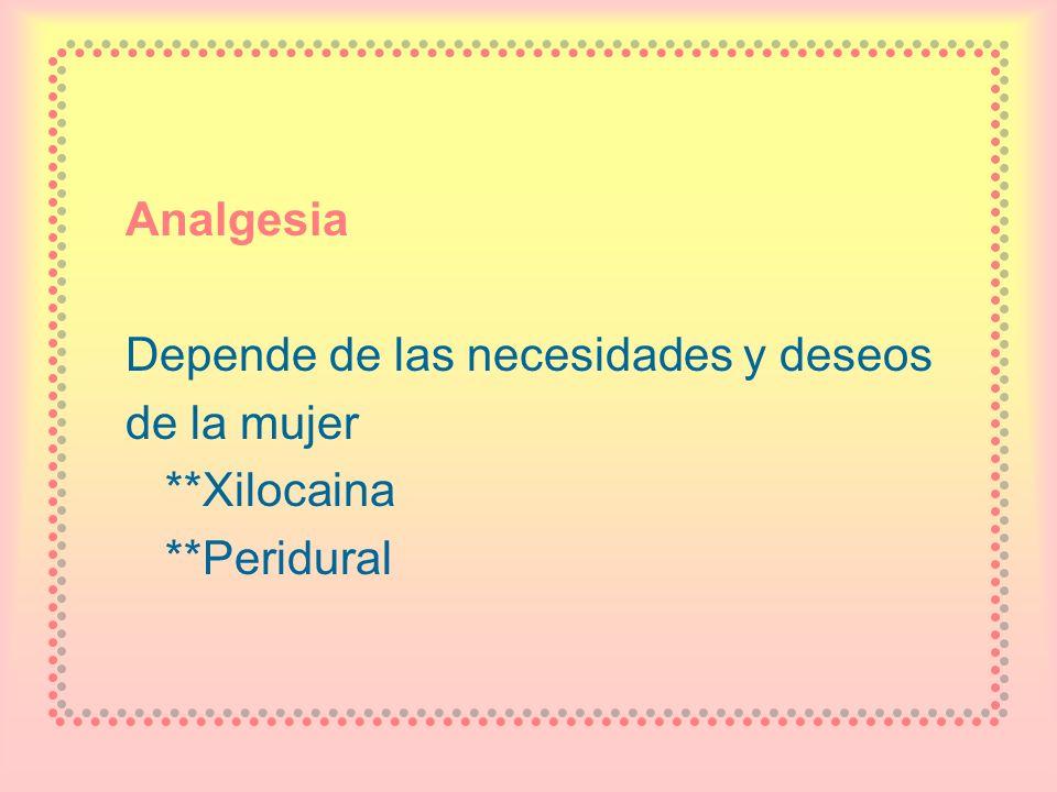 Analgesia Depende de las necesidades y deseos de la mujer **Xilocaina **Peridural