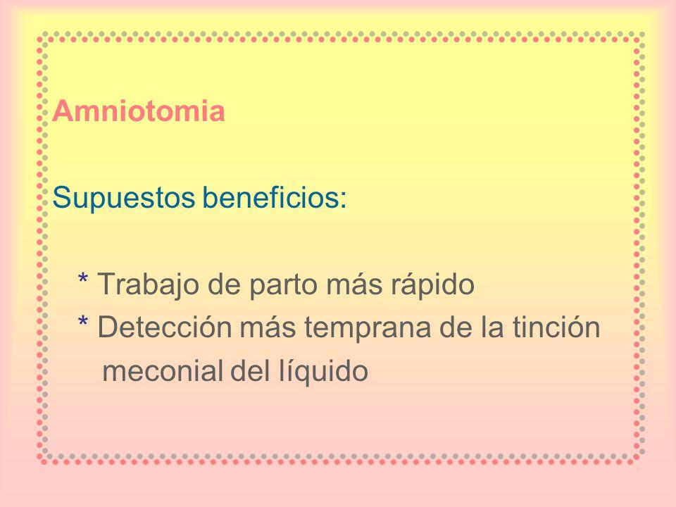 Amniotomia Supuestos beneficios: * Trabajo de parto más rápido. * Detección más temprana de la tinción.