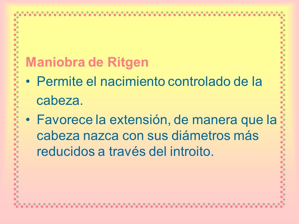 Maniobra de Ritgen Permite el nacimiento controlado de la. cabeza.