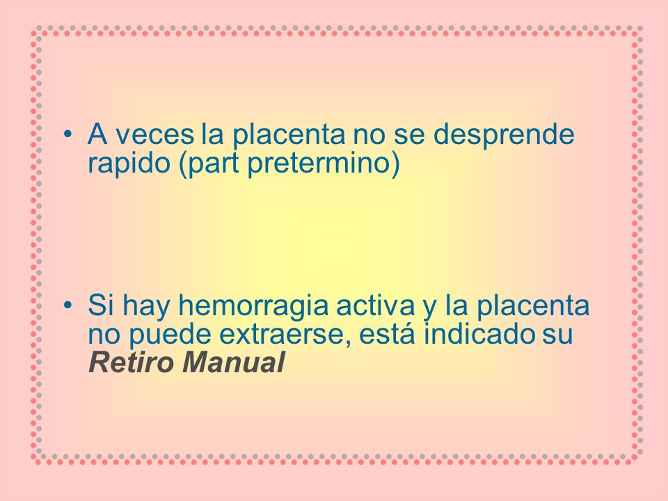 A veces la placenta no se desprende rapido (part pretermino)