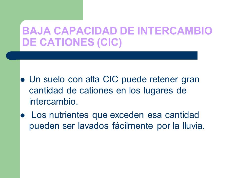 BAJA CAPACIDAD DE INTERCAMBIO DE CATIONES (CIC)