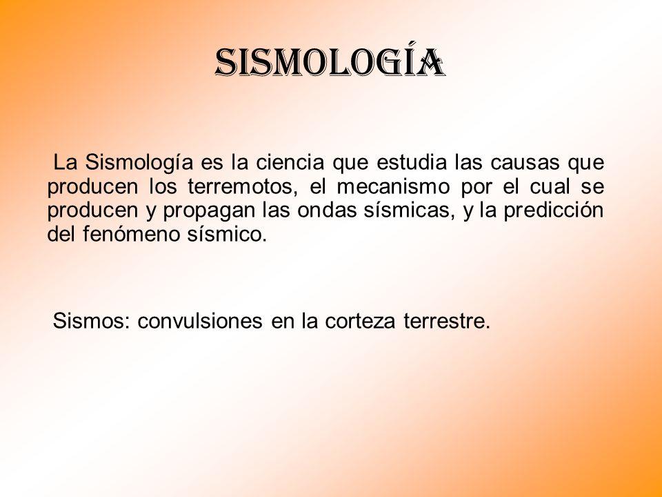 La Sismología es la ciencia que estudia las causas que producen los terremotos, el mecanismo por el cual se producen y propagan las ondas sísmicas, y la predicción del fenómeno sísmico.