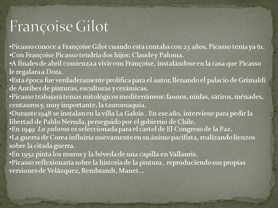 Françoise Gilot Picasso conoce a Françoise Gilot cuando esta contaba con 23 años, Picasso tenía ya 61.