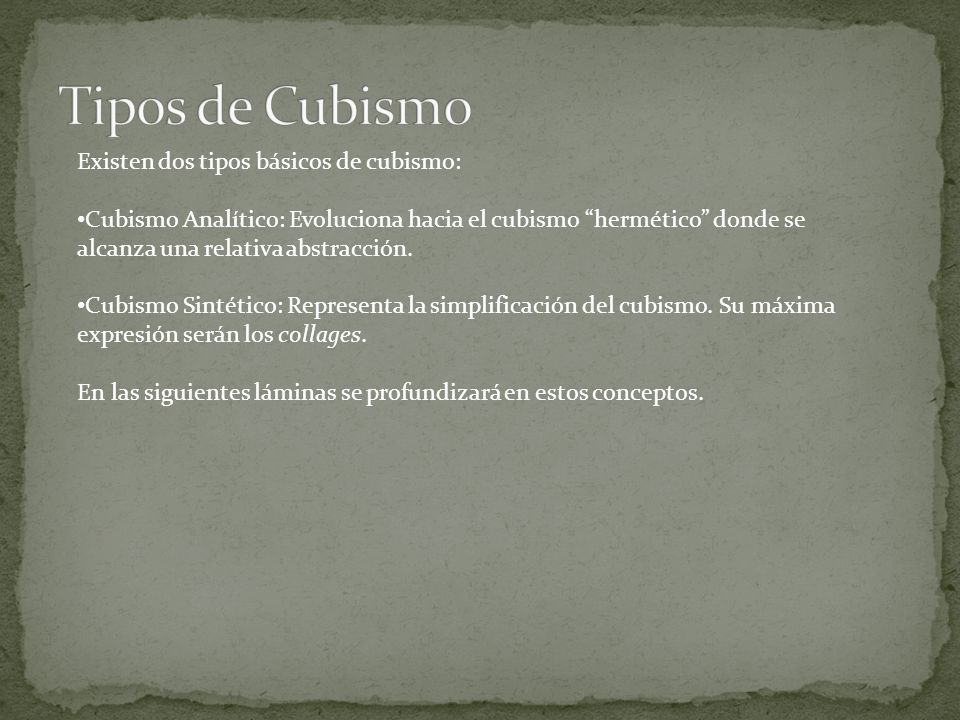 Tipos de Cubismo Existen dos tipos básicos de cubismo: