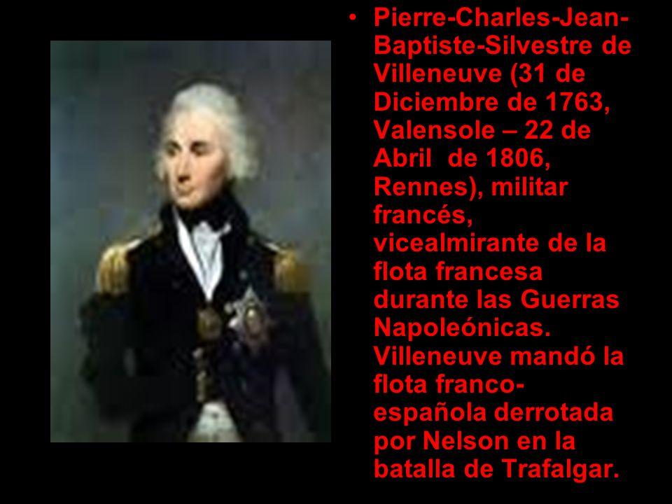 Pierre-Charles-Jean-Baptiste-Silvestre de Villeneuve (31 de Diciembre de 1763, Valensole – 22 de Abril de 1806, Rennes), militar francés, vicealmirante de la flota francesa durante las Guerras Napoleónicas.