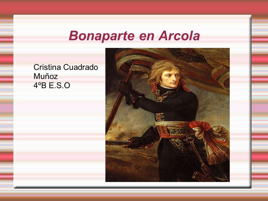 Bonaparte en Arcola Título Cristina Cuadrado Muñoz 4ºB E.S.O
