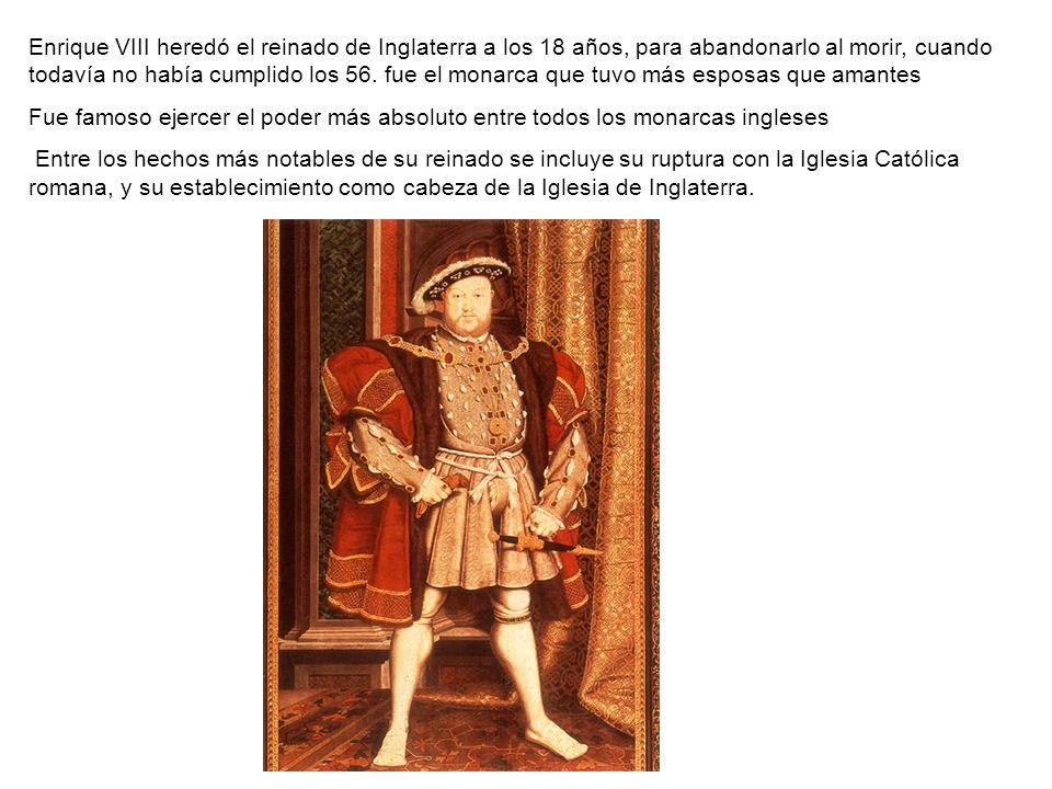 Enrique VIII heredó el reinado de Inglaterra a los 18 años, para abandonarlo al morir, cuando todavía no había cumplido los 56. fue el monarca que tuvo más esposas que amantes