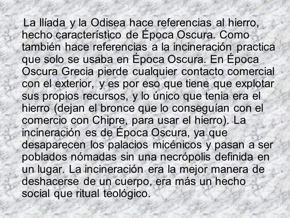 La Ilíada y la Odisea hace referencias al hierro, hecho característico de Época Oscura.