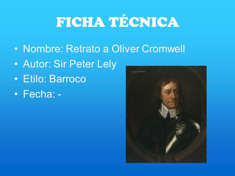 FICHA TÉCNICA Nombre: Retrato a Oliver Cromwell Autor: Sir Peter Lely
