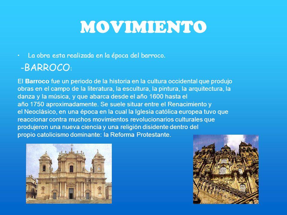MOVIMIENTO La obra esta realizada en la época del barroco. -BARROCO: