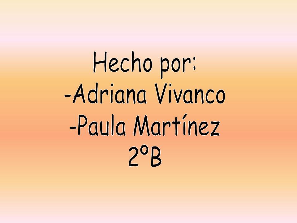 Hecho por: -Adriana Vivanco -Paula Martínez 2ºB