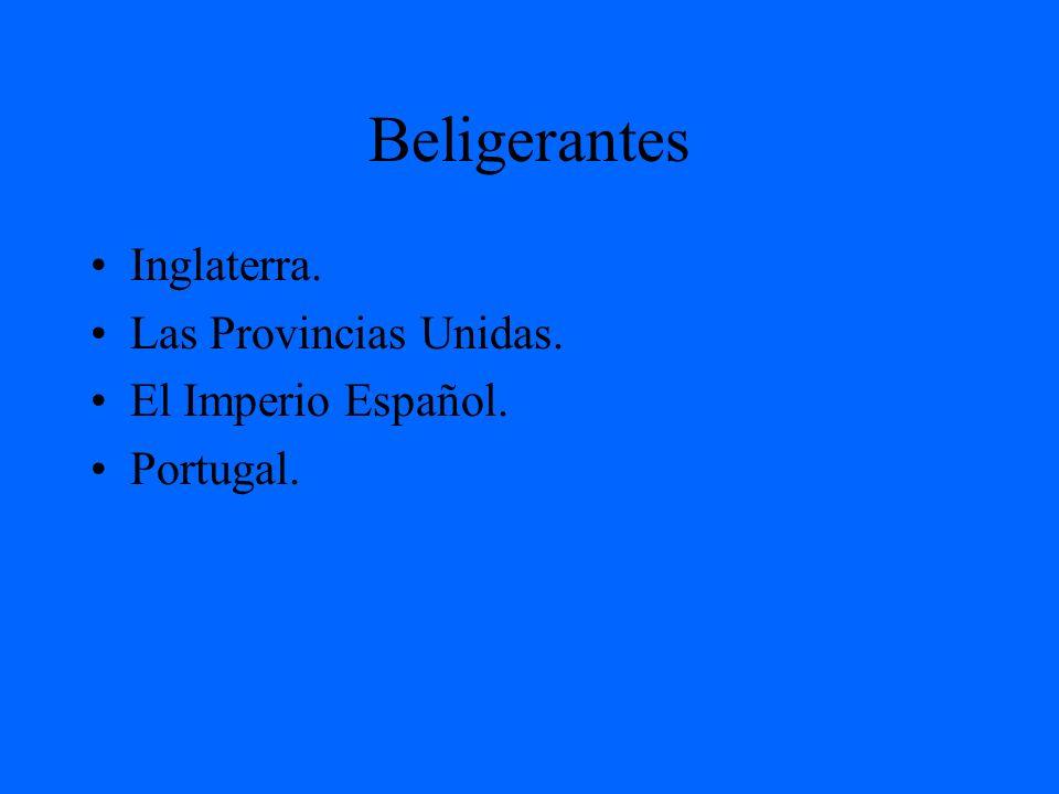 Beligerantes Inglaterra. Las Provincias Unidas. El Imperio Español.