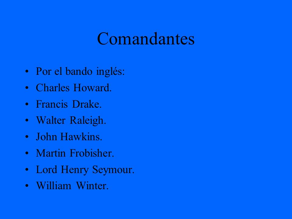 Comandantes Por el bando inglés: Charles Howard. Francis Drake.