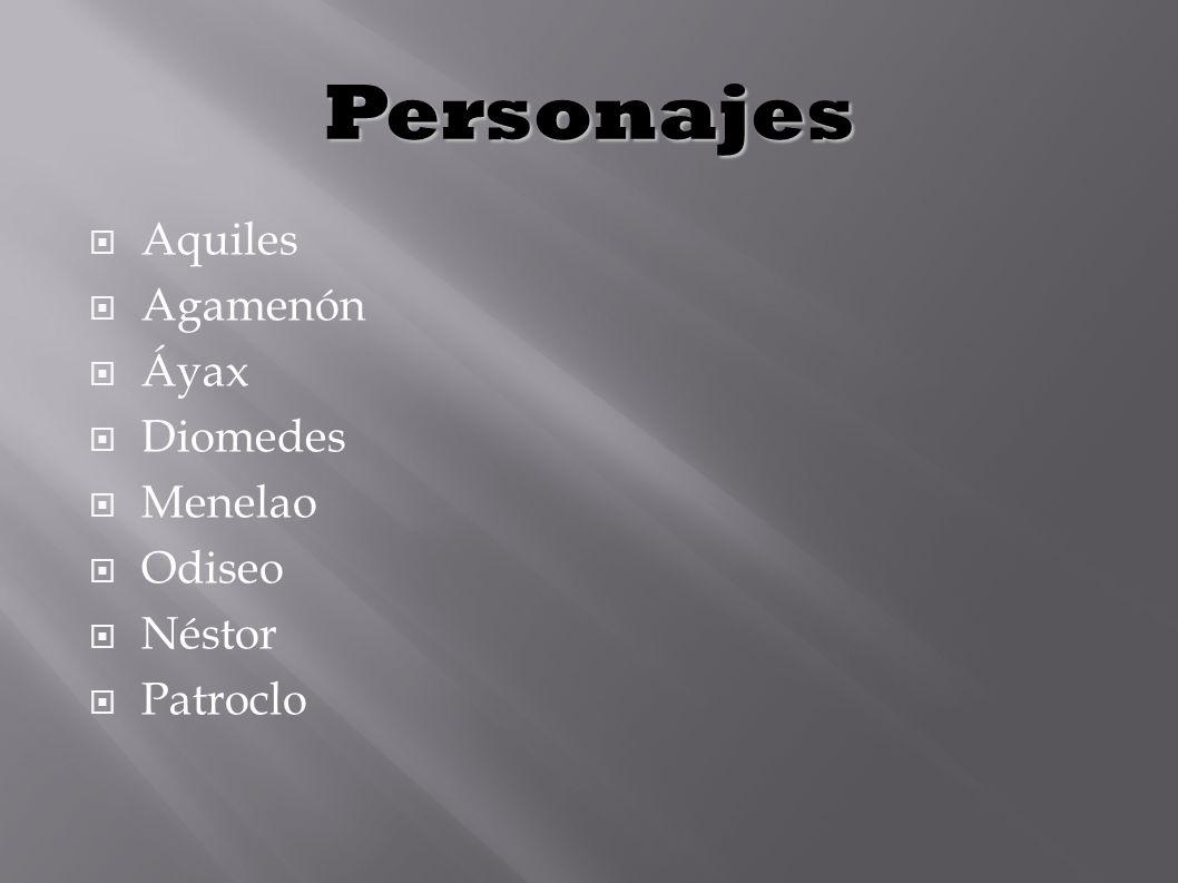 Personajes Aquiles Agamenón Áyax Diomedes Menelao Odiseo Néstor