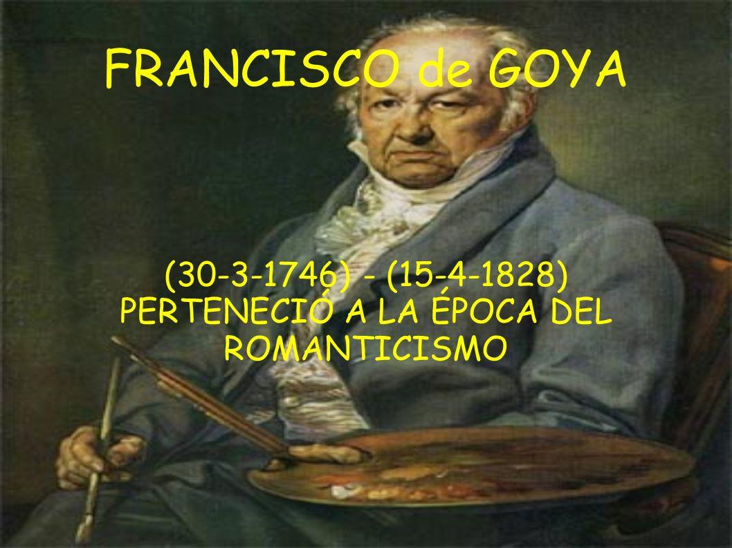 (30-3-1746) - (15-4-1828) PERTENECIÓ A LA ÉPOCA DEL ROMANTICISMO