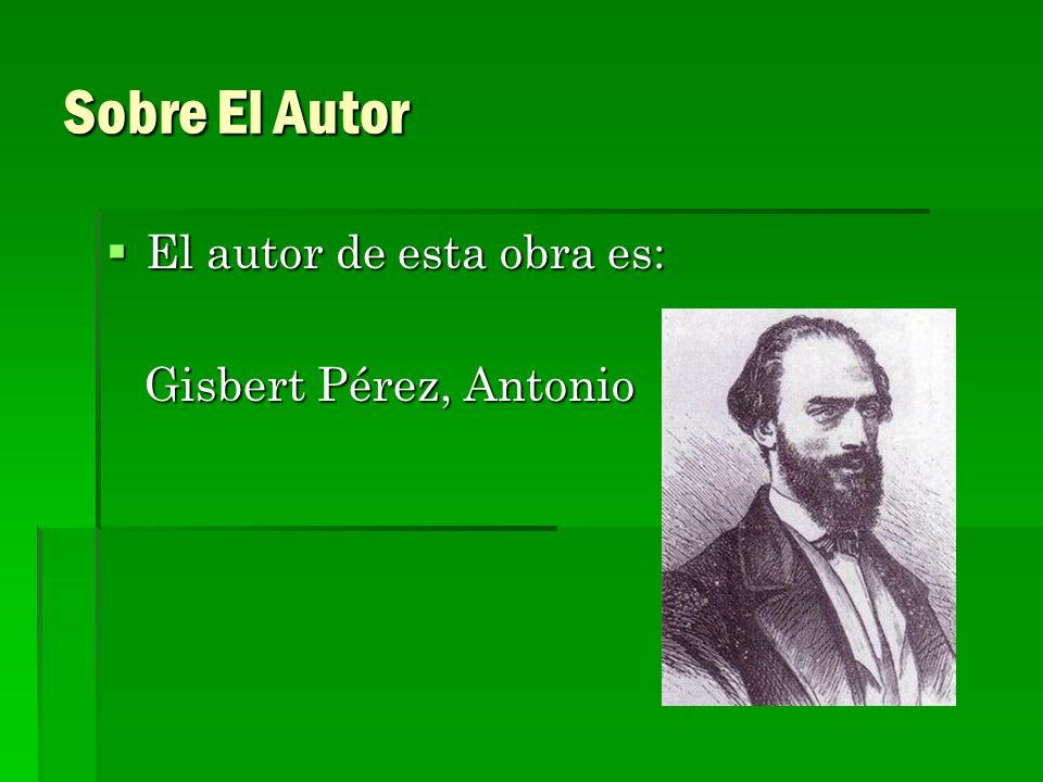 Sobre El Autor El autor de esta obra es: Gisbert Pérez, Antonio
