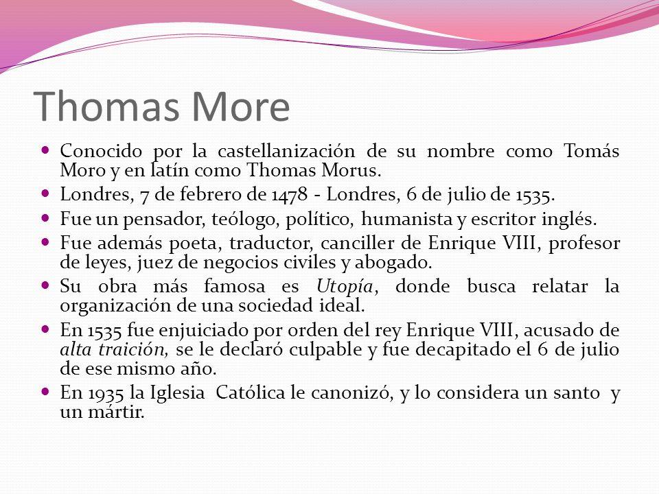 Thomas MoreConocido por la castellanización de su nombre como Tomás Moro y en latín como Thomas Morus.