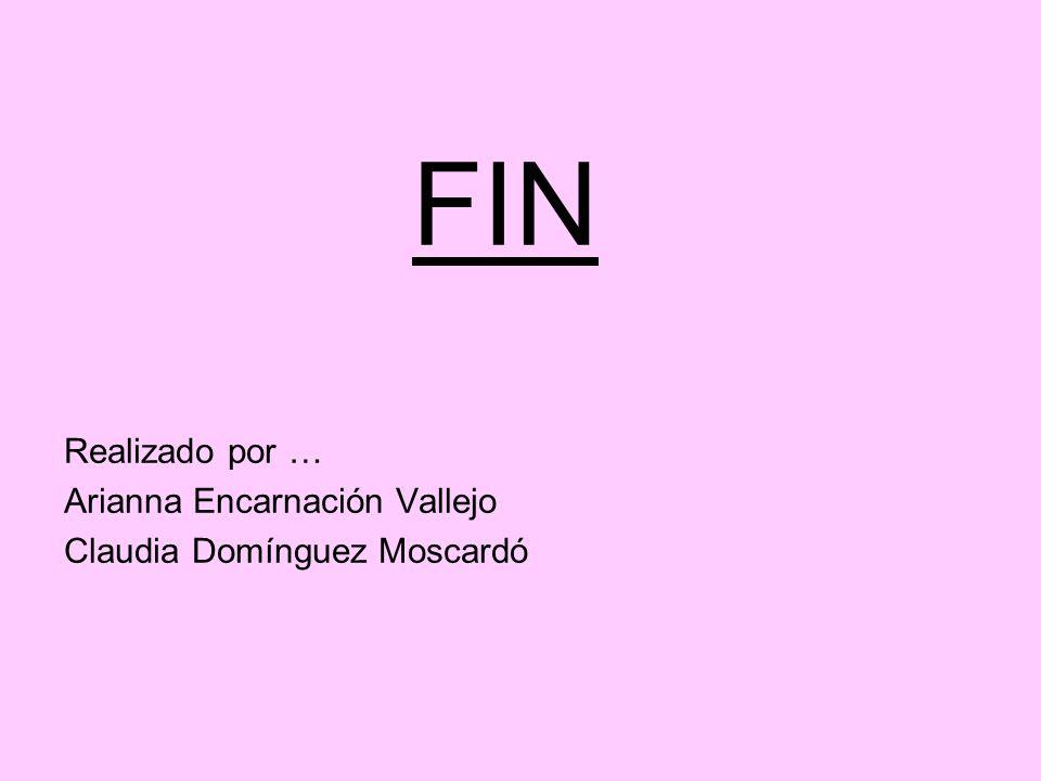 FIN Realizado por … Arianna Encarnación Vallejo