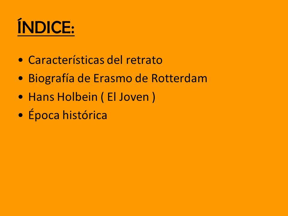 ÍNDICE: Características del retrato Biografía de Erasmo de Rotterdam