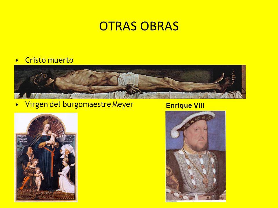 OTRAS OBRAS Cristo muerto Virgen del burgomaestre Meyer Enrique VIII
